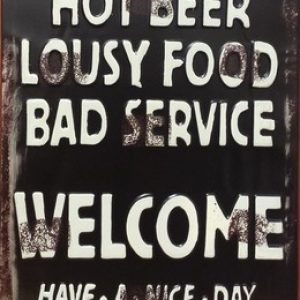 HOT BEER LOUSY FOOD BAD SERVICE WELCOME METALEN BORD